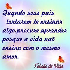 FALANDO DE VIDA!!: A vida não ensina com o mesmo amor!!!