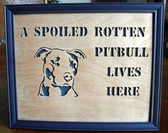 Hey, I found this really awesome Etsy listing at https://www.etsy.com/listing/161944294/spoiled-rotten-pitbull-sign-un-cropped