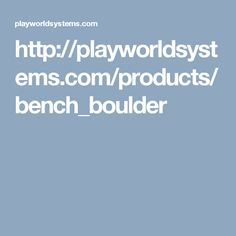 http://playworldsystems.com/products/bench_boulder