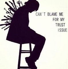 Can't blame me for my trust issues.