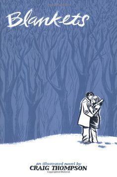 Blankets - Craig Thompson (the 1st graphic novel I read)...so, so good.