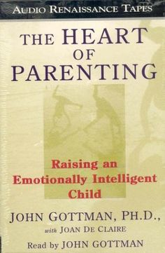 The Heart of Parenting: Raising an Emotionally Inteligent Child- must read