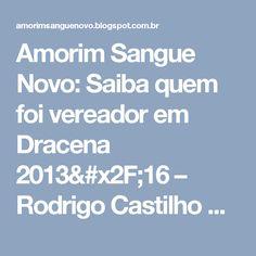Amorim Sangue Novo: Saiba quem foi vereador em Dracena 2013/16 – Rodrigo Castilho Soares