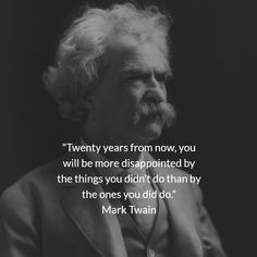 """Twenty years from now, you will be more disappointed by the things you didn't do than by the ones you did do."" Mark Twain When Love Hurts, It Hurts, Fear Of Falling, Charles Darwin, Friedrich Nietzsche, Positive Messages, So Much Love, Successful People, Albert Einstein"
