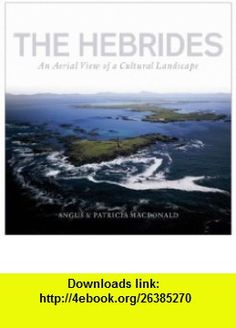 The Hebrides An Aerial View of a Cultural Landscape (9781841583150) Angus MacDonald, Patricia MacDonald , ISBN-10: 1841583154  , ISBN-13: 978-1841583150 ,  , tutorials , pdf , ebook , torrent , downloads , rapidshare , filesonic , hotfile , megaupload , fileserve