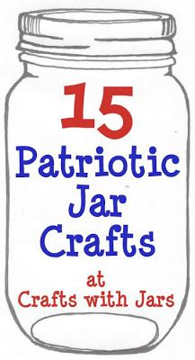 Crafts with Jars: (15) Patriotic Crafts with Jars ~ Are you making some patriotic crafts for your summer home or parties?  Don't forget to use jars in all of those celebrations.  Here's (15) of the best Patriotic Jar Crafts for you today.  Everything from cupcakes in a jar to centerpieces to lanterns and more!  Enjoy!