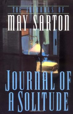 Journal of a Solitude by May Sarton,http://www.amazon.com/dp/0393309282/ref=cm_sw_r_pi_dp_zqa5sb1DH9TQFWX5