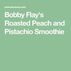 Bobby Flay's Roasted Peach and Pistachio Smoothie