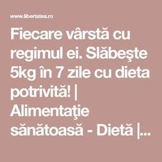 Fiecare vârstă cu regimul ei. Slăbeşte 5kg în 7 zile cu dieta potrivită! | Alimentaţie sănătoasă - Dietă | Libertatea.ro Metabolism, Fii, Things To Do, Romania, Health, Desserts, The Body, Bikini Bodies, Things To Doodle