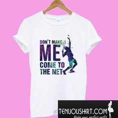Don't Make Me Come To The Net Tennis T-Shirt, This t-shirt is Made To Order, one by one printed so we can control the quality. Tennis Drawing, Cool Shirts, Tee Shirts, Senior Shirts, Tennis Shirts, Nike Presto, Tennis Tips, Nike Tennis, Mens Tops