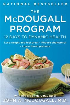 The McDougall Program: 12 Days to Dynamic Health by John A. McDougall, M.D.