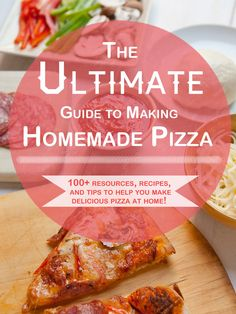 The ultimate guide to making delicious homemade pizza at home, with over 100 resources, links, and recipes!