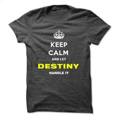 Keep Calm And Let Destiny Handle It-jozcp - #tshirt bemalen #pink sweater. GET YOURS => https://www.sunfrog.com/Names/Keep-Calm-And-Let-Destiny-Handle-It-jozcp.html?68278