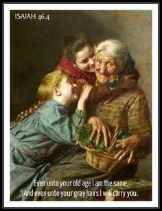 Isa. 46:4. Even unto your old age...I will carry you.