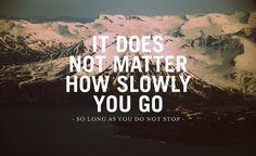 Run, jog, walk, or crawl.