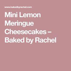 Mini Lemon Meringue Cheesecakes – Baked by Rachel