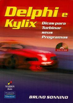 SONNINO, Bruno. Delphi e Lylix: dicas para turbinar seus programas. São Paulo: Makron Books, 2004. xiii, 371 p. Inclui índice; il. tab. quad.; 24x17x2cm. ISBN 8534615233.  Palavras-chave: DELPHI/Linguagem de programação de computador; LINUX/Sistema operacional.  CDU 004.43 / S699d / 2004