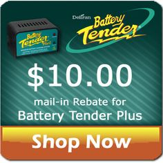 Battery Tender's $ 10.00 Summer rebate program ends July 15th! Now's a great time to invest in a great charger, and get some money back.    http://www.batterystuff.com/battery-chargers/brands/battery-tender/BT-021-0128.html
