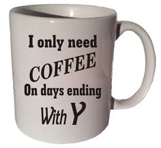 ✿ I ONLY NEED COFFEE On Days Ending In Y funny quote 11oz ceramic mug by Coffee Mug Cup on etsy. ► (Image on mug is a sample image. Actual image may vary slightly) ► (image will be on both sides) ► Si