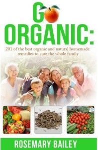 Go Organic: 201 of the best organic and natural homemade remedies to cure the whole family