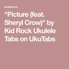 """Picture (feat. Sheryl Crow)"" by Kid Rock Ukulele Tabs on UkuTabs"