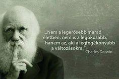 """""""Nem a legerősebb marad életben, nem is a legokosabb, hanem az, aki a… Words Quotes, Wise Words, Motivational Quotes, Inspirational Quotes, Biker Quotes, Daily Wisdom, Charles Darwin, Truth Of Life, Motivation Inspiration"""