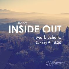 Living Inside Out. Ps. Mark Scholtz preaching at both services this Sunday at Harvest 9am | 5.30pm #InsideOut