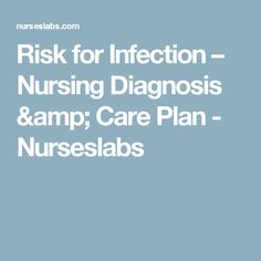 Risk for Infection – Nursing Diagnosis & Care Plan - Nurseslabs Nursing Study Tips, Nursing Care Plan, Nursing Diagnosis, Care Plans, Daily Activities, Psychology, How To Plan, Learning, Amp