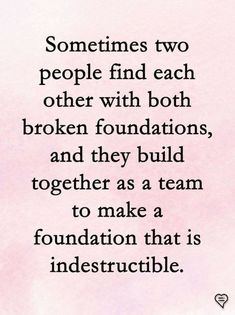 #LOVEQUOTES Sometimes two people find each other with both broken foundations, and they build together as a team to make a foundation that is indestructible. 🥰 Cute Love Quotes, Love Quotes For Boyfriend Romantic, Soulmate Love Quotes, Life Quotes Love, Love Quotes For Her, True Quotes, Words Quotes, Quotes To Live By, Funny Quotes