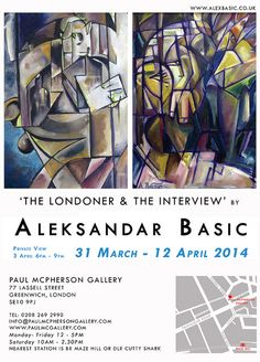 The Londoner and The Interview, Aleksandar Basic March to April Greenwich London Greenwich London, 31 March, Exhibitions, Interview, Gallery, Art