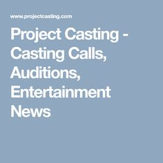 Project Casting - Casting Calls, Auditions, Entertainment News