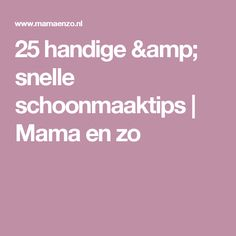 25 handige & snelle schoonmaaktips | Mama en zo