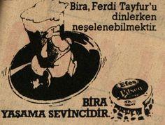 eskilerden:  1981 yılında Ferdi Tayfur'un Efes Pilsen'i dava etmesine sebep olan bira reklamı. Old Advertisements, Advertising, Ads, Turkey History, Istanbul City, Budget Meal Planning, Poster Pictures, Old Paper, Sculpture Art