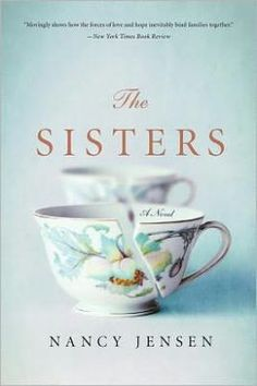 """The Sisters by Nancy Jensen - Family secrets reverberate for generations  - The ties that bind three generations of women also wrench them apart in """"The Sisters,"""" Nancy Jensen's first novel, which spans almost a century, from the 1920s to the current moment. Like so many painful family stories, this one begins with a miscommunication."""