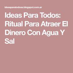 Ideas Para Todos: Ritual Para Atraer El Dinero Con Agua Y Sal