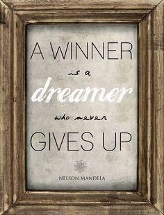 A winner is a dreamer who never gives up. – Nelson Mandela thedailyquotes.com