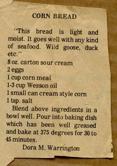 cornbread recipe newspaper clipping - without the cornbread mix, theres no sugar in there -- sub out the s. cream for yogurt, and it should be pretty close to Js fav corn casserole! (use less salt, too! Cream Corn Bread, Sour Cream Cornbread, Cornbread Mix, Cornbread Muffins, Cajun Recipes, Old Recipes, Veggie Recipes, Cooking Recipes, Vintage Recipes