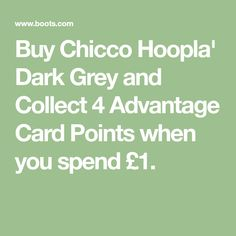 Buy Chicco Hoopla' Dark Grey and Collect 4 Advantage Card Points when you spend £1.