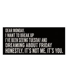 Take a look at this 'Dear Monday, I Want to Break Up' Wood Wall Sign today!