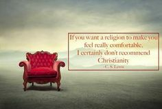 If you want a religion to make you feel really comfortable, I certainly don't recommend Christianity. Top 100 C.S. Lewis quotes