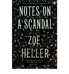 Notes on a Scandal by Heller, Zoe Author ON Dec-06-2008, Paperback: Amazon.co.uk: Zoe Heller: Books