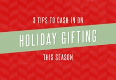 3 Tips to Cash in on Holiday Gifting this Season