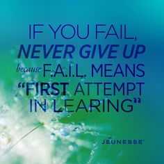 """If you fail, never give up, because F.A.I.L. means """"first attempt in learning"""". -Unknown"""
