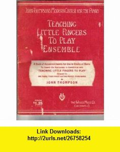 Teaching Little Fingers to Play Ensemble, John thompsons Modern Course for the Piano John Thompson ,   ,  , ASIN: B000E78ESE , tutorials , pdf , ebook , torrent , downloads , rapidshare , filesonic , hotfile , megaupload , fileserve