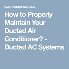 How to Properly Maintain Your Ducted Air Conditioner? - Ducted AC Systems