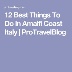 12 Best Things To Do In Amalfi Coast Italy | ProTravelBlog
