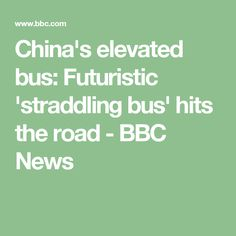 China's elevated bus: Futuristic 'straddling bus' hits the road - BBC News