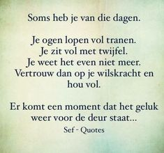 Sef Quotes, Words Quotes, Wise Words, Sayings, Qoutes, Courage Quotes, Dutch Quotes, Love Hurts, Strong Quotes