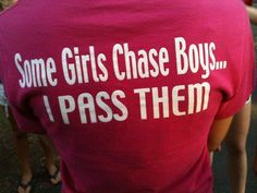 Some girls chase boys... I pass them...should've been on the CC shirts this year :)