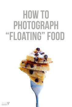 """How To Photograph """"Floating"""" Food   Gimme Some Oven"""